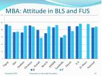 mba attitude in bls and fus