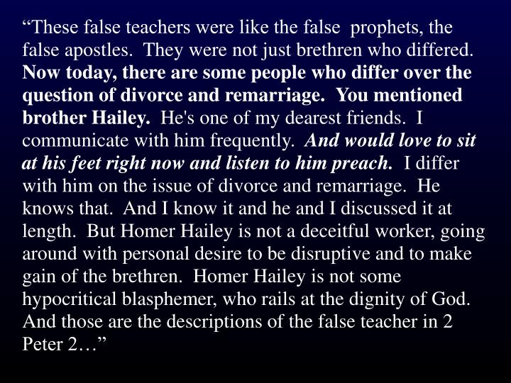 """These false teachers were like the false  prophets, the false apostles.  They were not just brethren who differed."