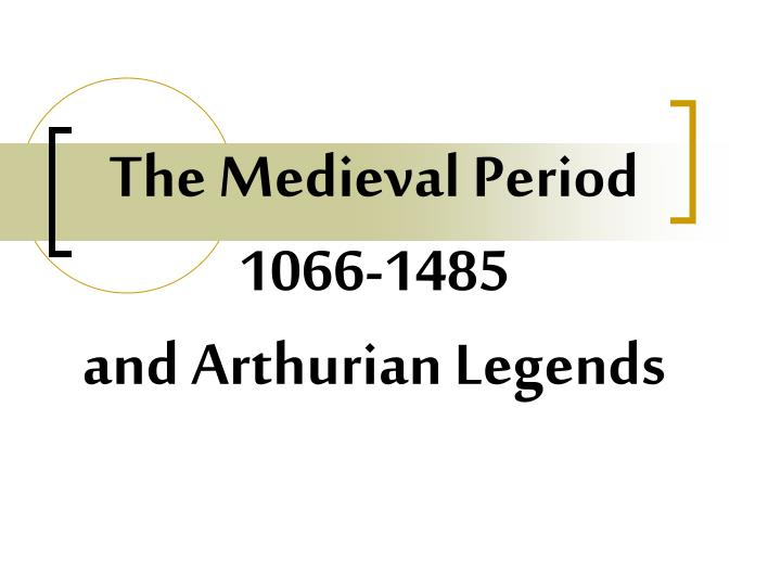 the medieval period 1066 1485 and arthurian legends n.