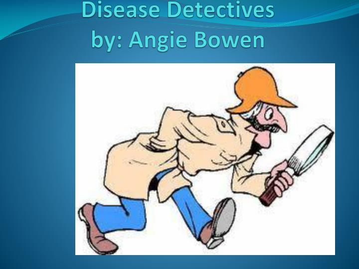 disease detectives by angie bowen n.