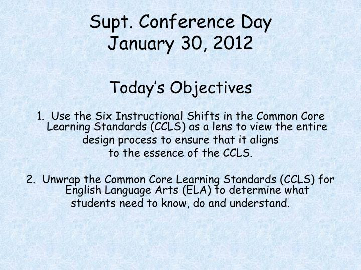 supt conference day january 30 2012 today s objectives n.