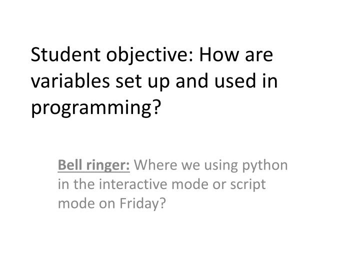 student objective how are variables set up and used in programming n.