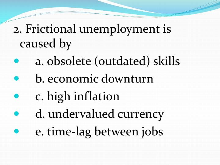 2. Frictional unemployment is caused by