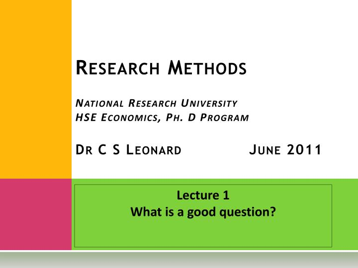 research methods national research university hse economics ph d program dr c s leonard june 2011 n.