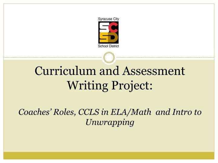 curriculum and assessment writing project coaches roles ccls in ela math and intro to unwrapping n.