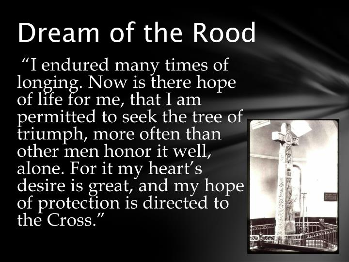 dream of the rood a Glenn's page the dream of the rood: note and outline  read my translation of the poem, or scan some bibliography on the poem note a notable feature of the poem is the close identification of christ, cross, and dreamer.
