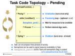 task code topology pending