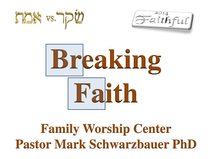 breaking faith family worship center pastor mark schwarzbauer phd n.
