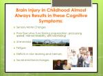 brain injury in childhood almost always results in these cognitive symptoms
