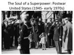 the soul of a superpower postwar united states 1945 early 1970s