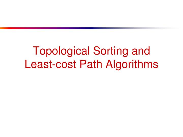 topological sorting and least cost path algorithms n.