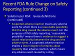 recent fda rule change on safety reporting continued 3
