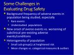 some challenges in evaluating drug safety