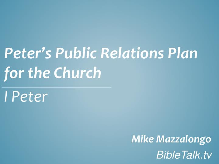 peter s public relations plan for the church i peter mike mazzalongo bibletalk tv n.