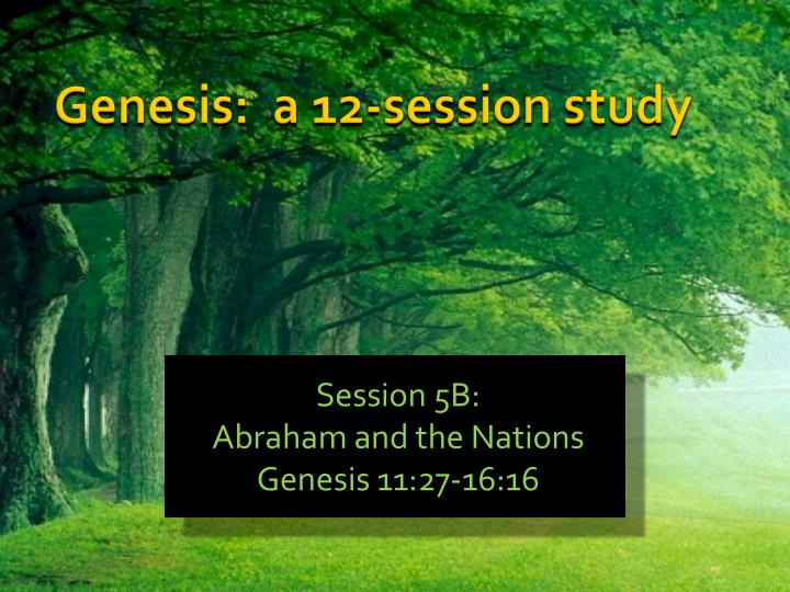 session 5b abraham and the nations genesis 11 27 16 16 n.