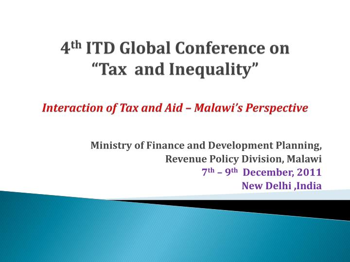 4 th itd global conference on tax and inequality interaction of tax and aid malawi s perspective n.