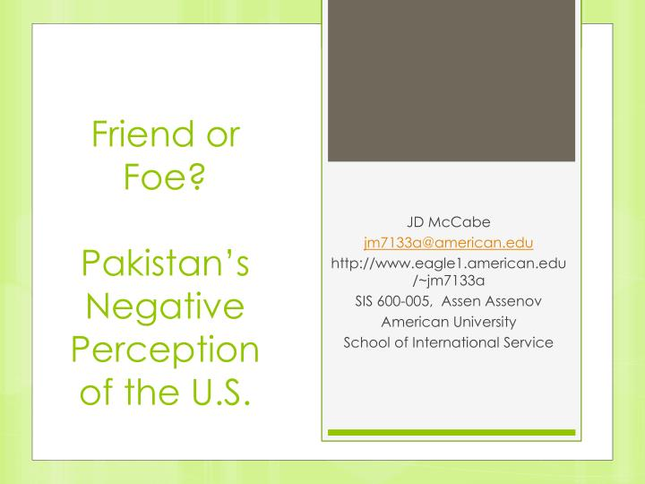 friend or foe pakistan s negative perception of the u s n.