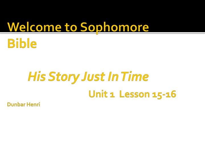 welcome to sophomore bible his story just in time unit 1 lesson 15 16 dunbar henri n.