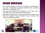 incide servicing