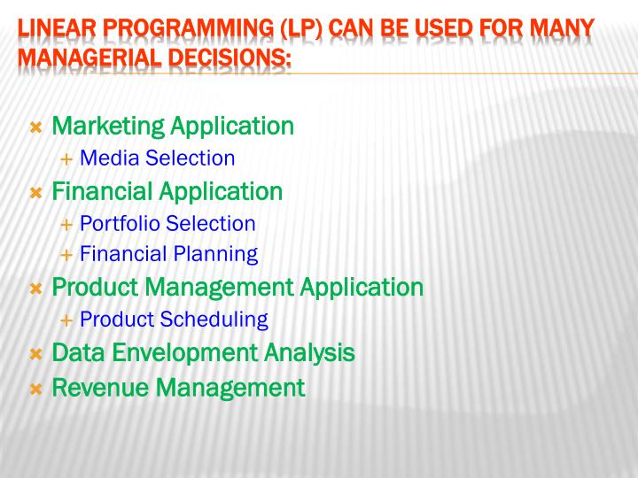 Linear programming lp can be used for many managerial decisions