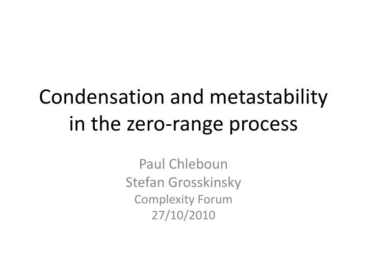 condensation and metastability in the zero range process n.