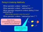 doing undoing additively