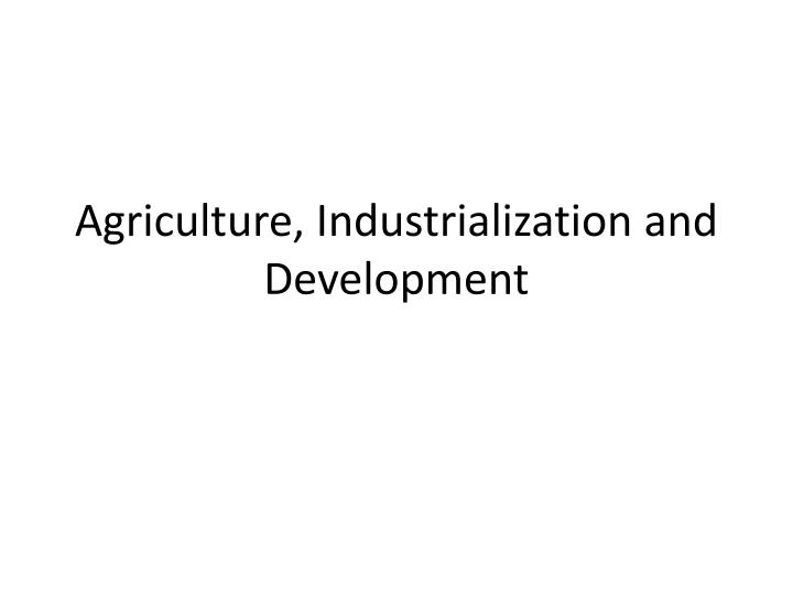 agriculture industrialization and development n.