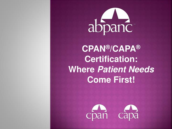 PPT - CPAN ® /CAPA ® Certification: Where Patient Needs Come First ...