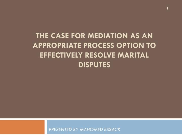 the case for mediation as an appropriate process option to effectively resolve marital disputes n.