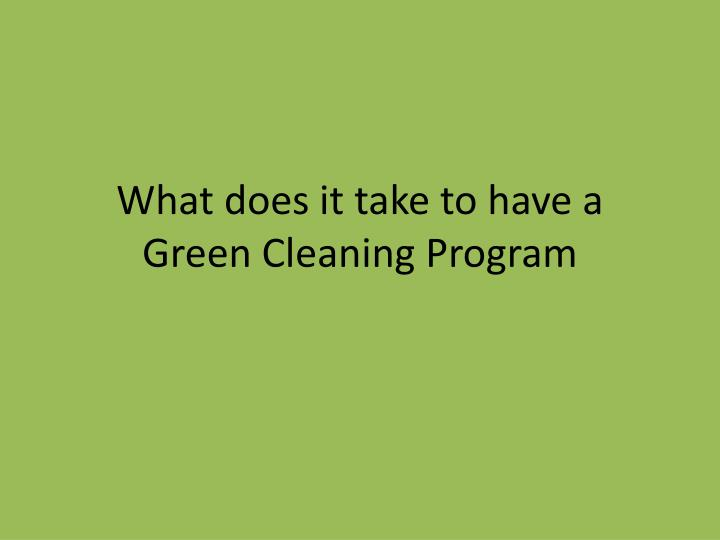 what does it take to have a green cleaning program n.
