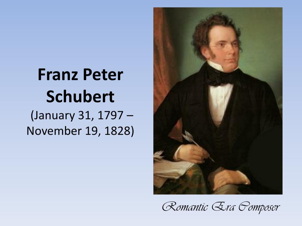 PPT - Franz Peter Schubert (January 31, 1797 – November 19 ...
