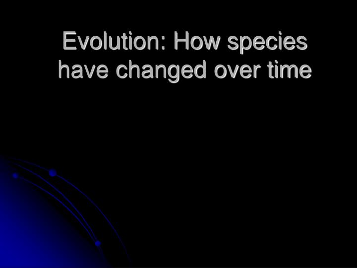 evolution how species have changed over time n.