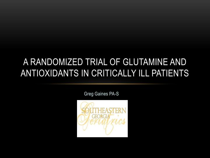 a randomized trial of glutamine and antioxidants in critically ill patients n.