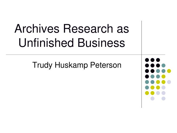 archives research as unfinished business n.