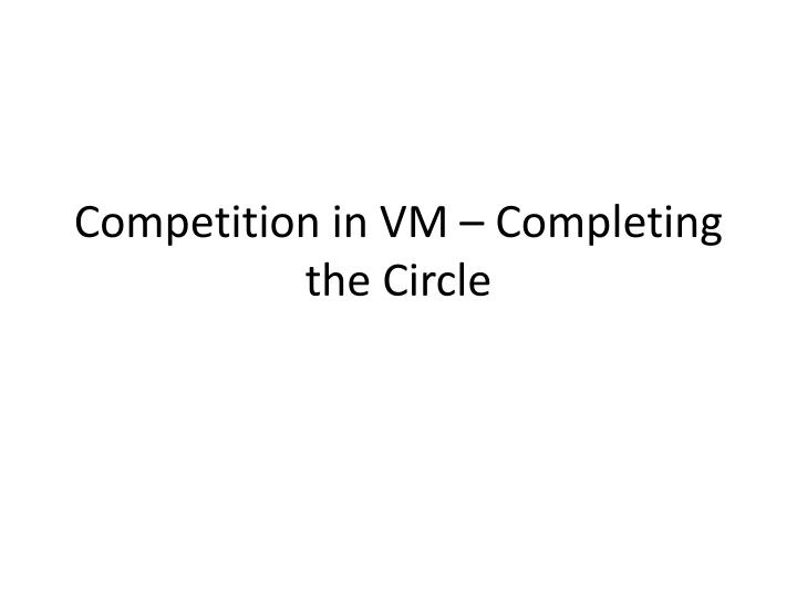 competition in vm completing the circle n.