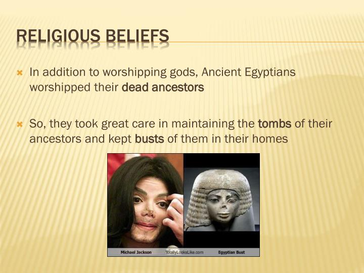 In addition to worshipping gods, Ancient Egyptians worshipped their