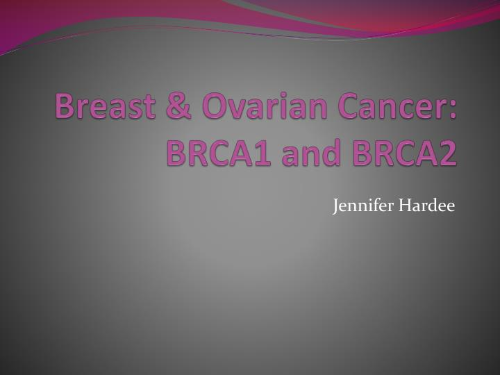 Ppt Breast Ovarian Cancer Brca1 And Brca2 Powerpoint Presentation Id 2198677