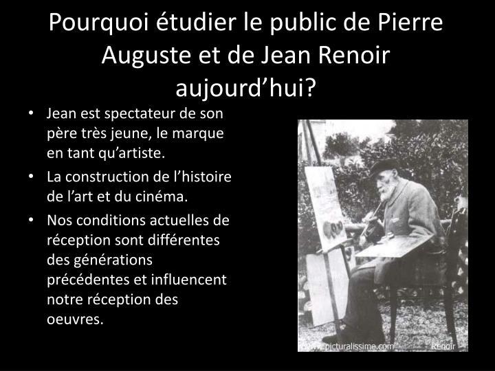 Pourquoi étudier le public de Pierre Auguste et de Jean Renoir aujourd'hui?