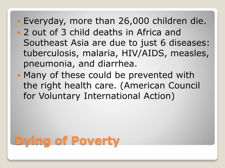 Everyday, more than 26,000 children die.