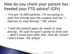 how do you check your patient has heeded your ftd advice gps
