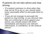 if patients do not take advice and stop driving