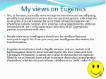 my views on eugenics