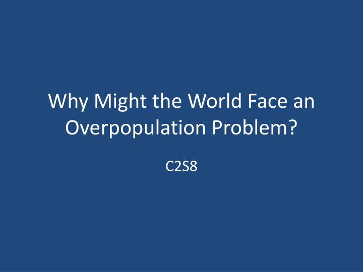 why might the world face an overpopulation problem n.