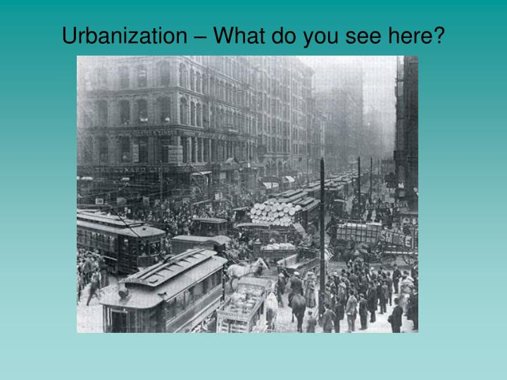Urbanization – What do you see here?