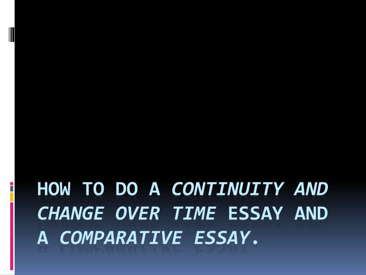 how to do a continuity and change over time essay and a comparative essay n.