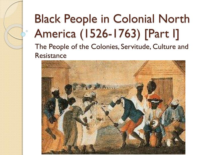 black people in colonial north america 1526 1763 part i n.
