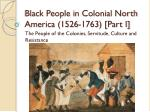 black people in colonial north america 1526 1763 part i
