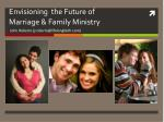 envisioning the future of marriage family ministry