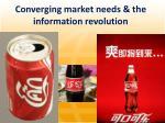 converging market needs the information revolution
