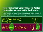how foreigners with little or no arabic knowledge manage in the arab world